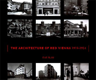 The Architecture of Red Vienna 1919-1934 By Blau, Eve