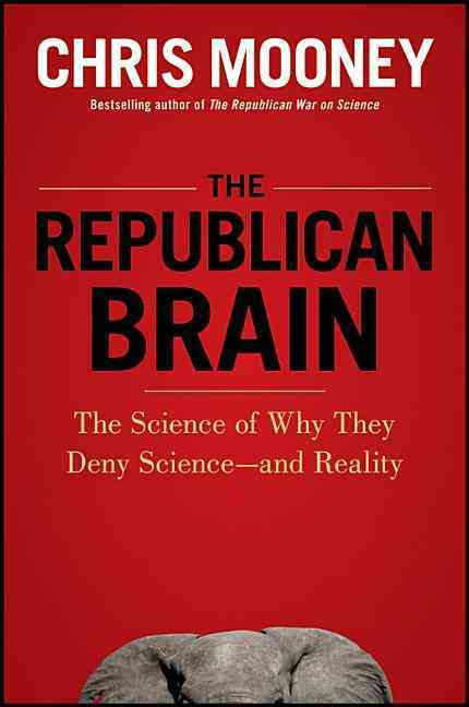 The Republican Brain By Mooney, Chris
